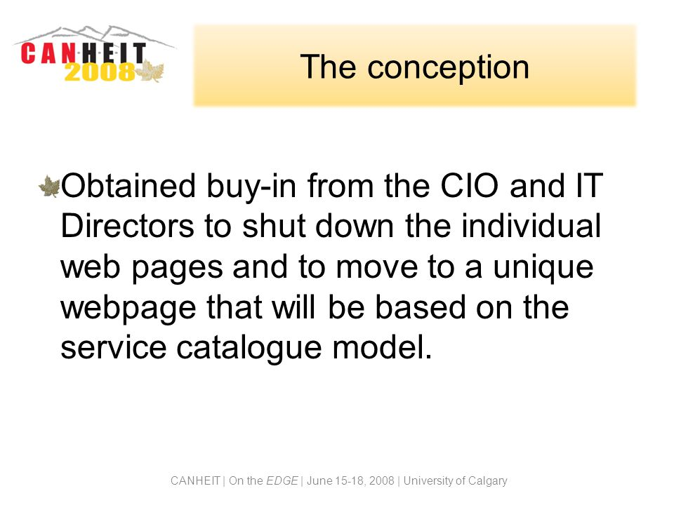 The conception Obtained buy-in from the CIO and IT Directors to shut down the individual web pages and to move to a unique webpage that will be based on the service catalogue model.