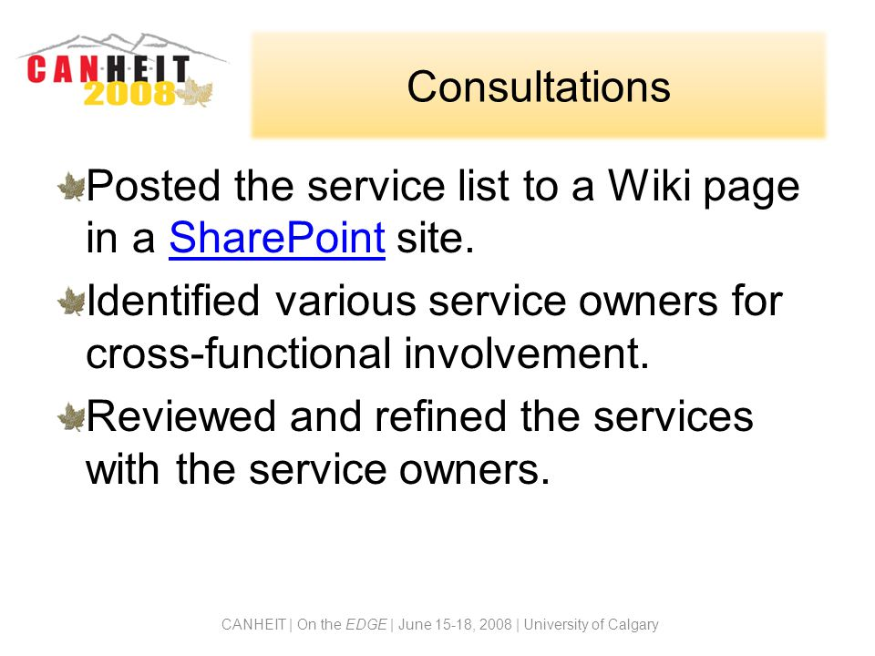 Consultations Posted the service list to a Wiki page in a SharePoint site.SharePoint Identified various service owners for cross-functional involvement.