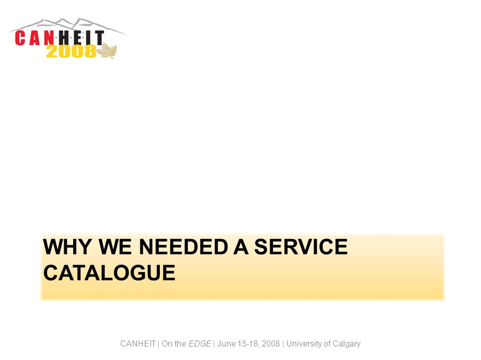 WHY WE NEEDED A SERVICE CATALOGUE CANHEIT | On the EDGE | June 15-18, 2008 | University of Calgary