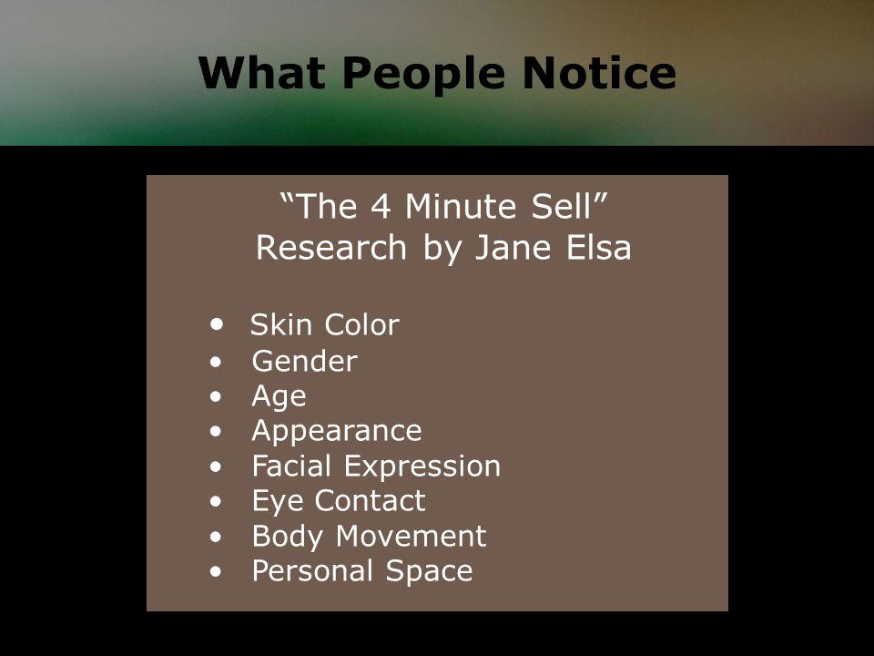 What People Notice The 4 Minute Sell Research by Jane Elsa Skin Color Gender Age Appearance Facial Expression Eye Contact Body Movement Personal Space