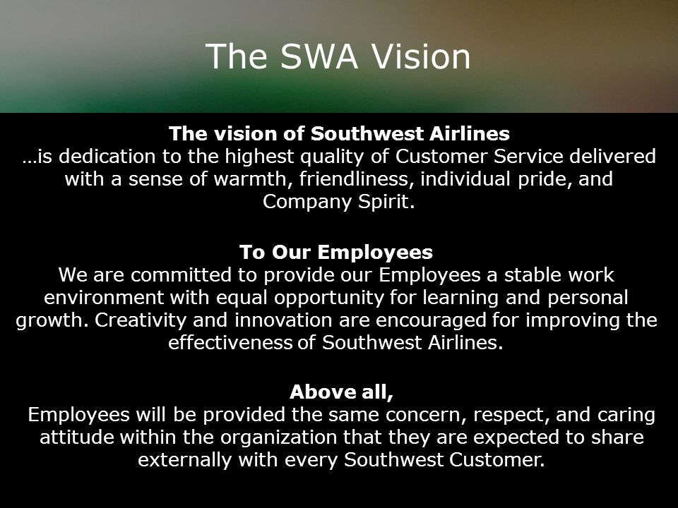 The vision of Southwest Airlines …is dedication to the highest quality of Customer Service delivered with a sense of warmth, friendliness, individual pride, and Company Spirit.