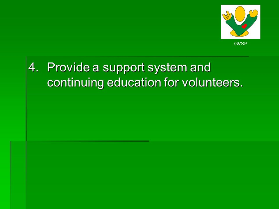 GVSP 4.Provide a support system and continuing education for volunteers.