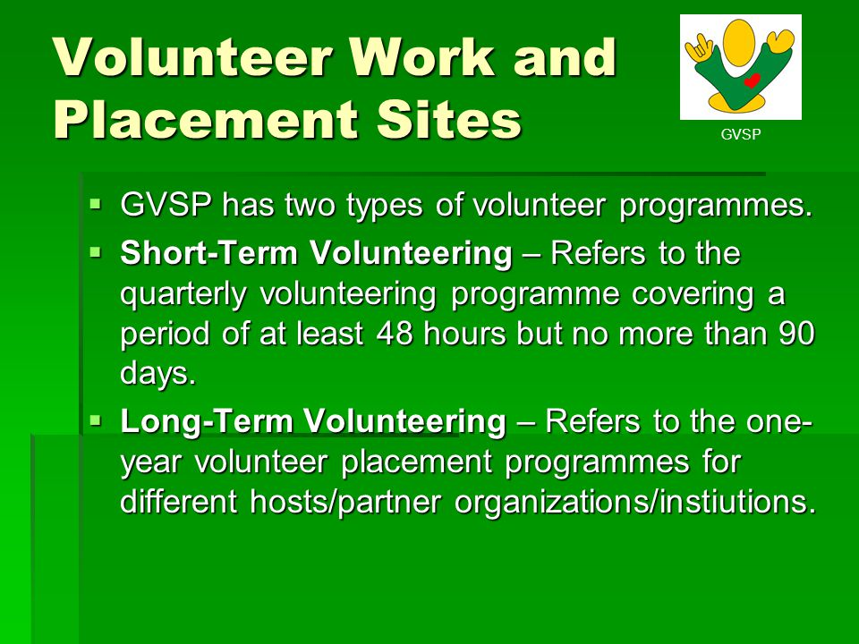GVSP Volunteer Work and Placement Sites GVSP has two types of volunteer programmes. GVSP has two types of volunteer programmes. Short-Term Volunteerin