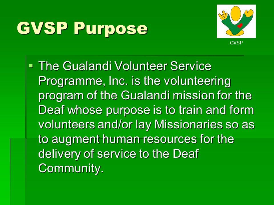 GVSP GVSP Purpose The Gualandi Volunteer Service Programme, Inc. is the volunteering program of the Gualandi mission for the Deaf whose purpose is to