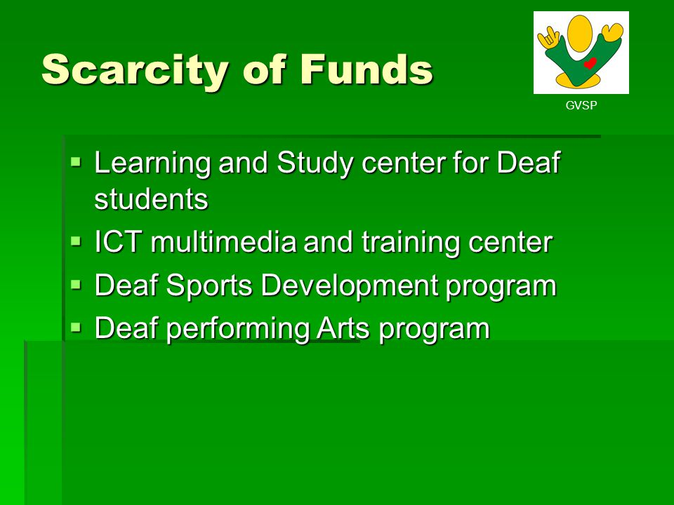 GVSP Scarcity of Funds Learning and Study center for Deaf students Learning and Study center for Deaf students ICT multimedia and training center ICT
