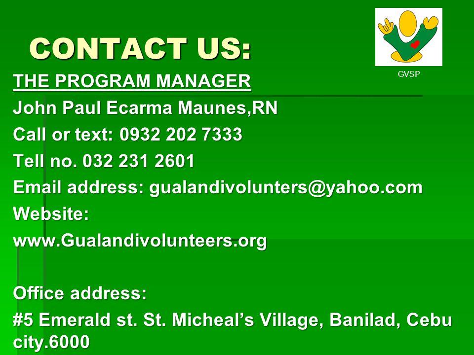 GVSP CONTACT US: THE PROGRAM MANAGER John Paul Ecarma Maunes,RN Call or text: 0932 202 7333 Tell no. 032 231 2601 Email address: gualandivolunters@yah