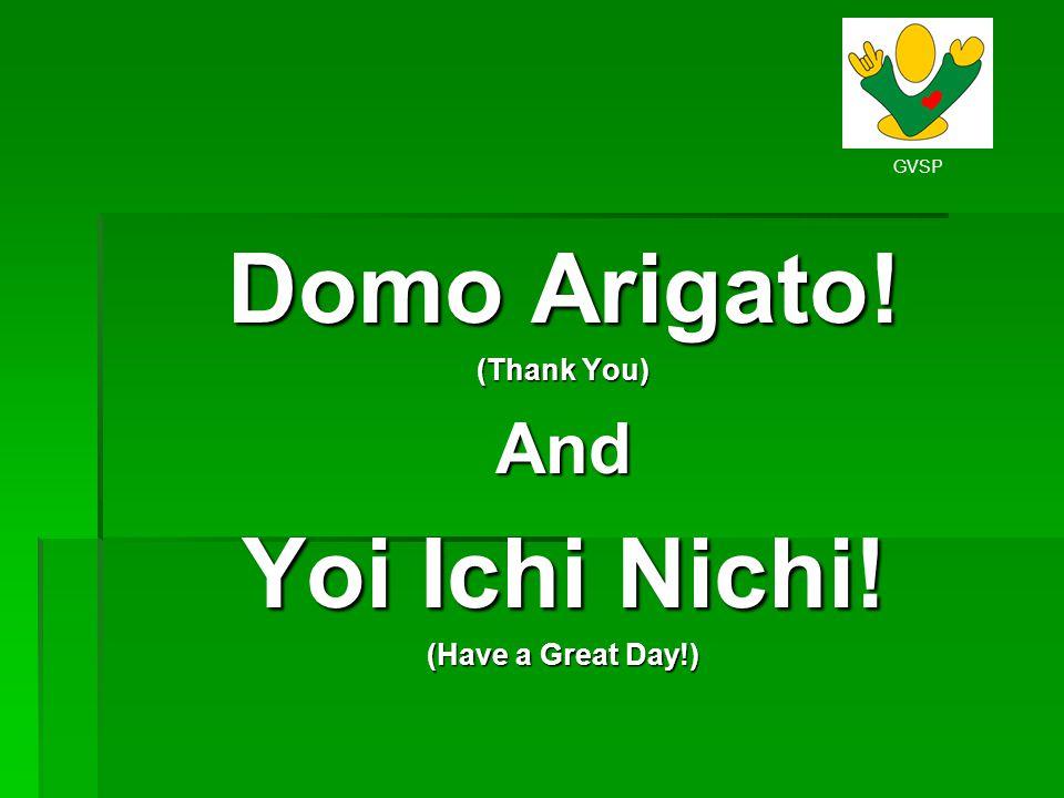 GVSP Domo Arigato! (Thank You) And Yoi Ichi Nichi! (Have a Great Day!)
