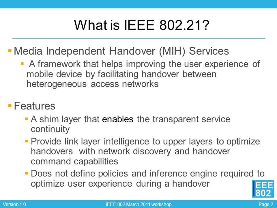 Page 2Version 1.0 IEEE 802 March 2011 workshop EEE 802 What is IEEE 802.21.