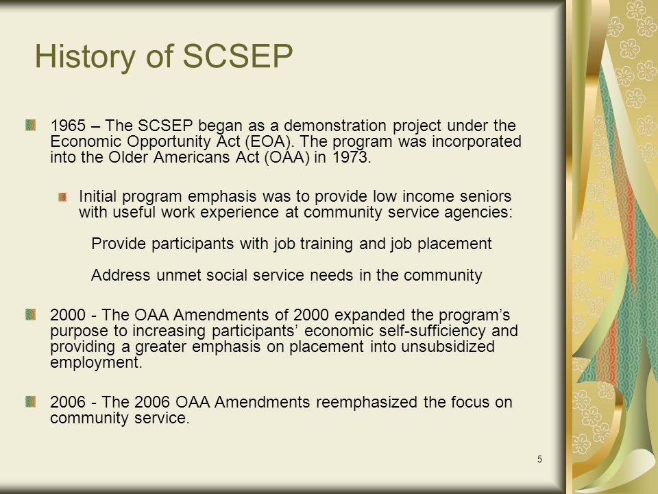 6 SCSEP Flow Chart – Based on Title V of the Older Americans Act (Amended 2006) Department of Labor (DOL) Employment and Training Administration (ETA) US Congress Health and Human Service Agency (HHS) Administration on Aging (AoA) Regional Federal Project Offices & Federal Project Officers (FPOs) State Grantees California California Dept of Aging National Grantees Sub grantees Including AAA Based Projects ParticipantsHost Agencies