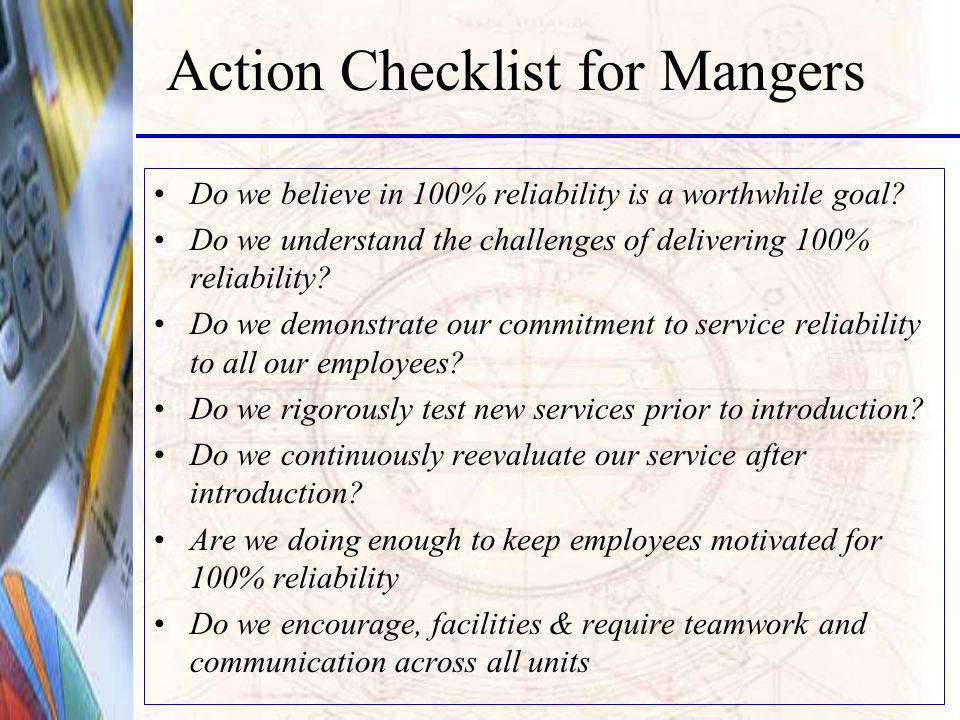 Action Checklist for Mangers Do we believe in 100% reliability is a worthwhile goal.