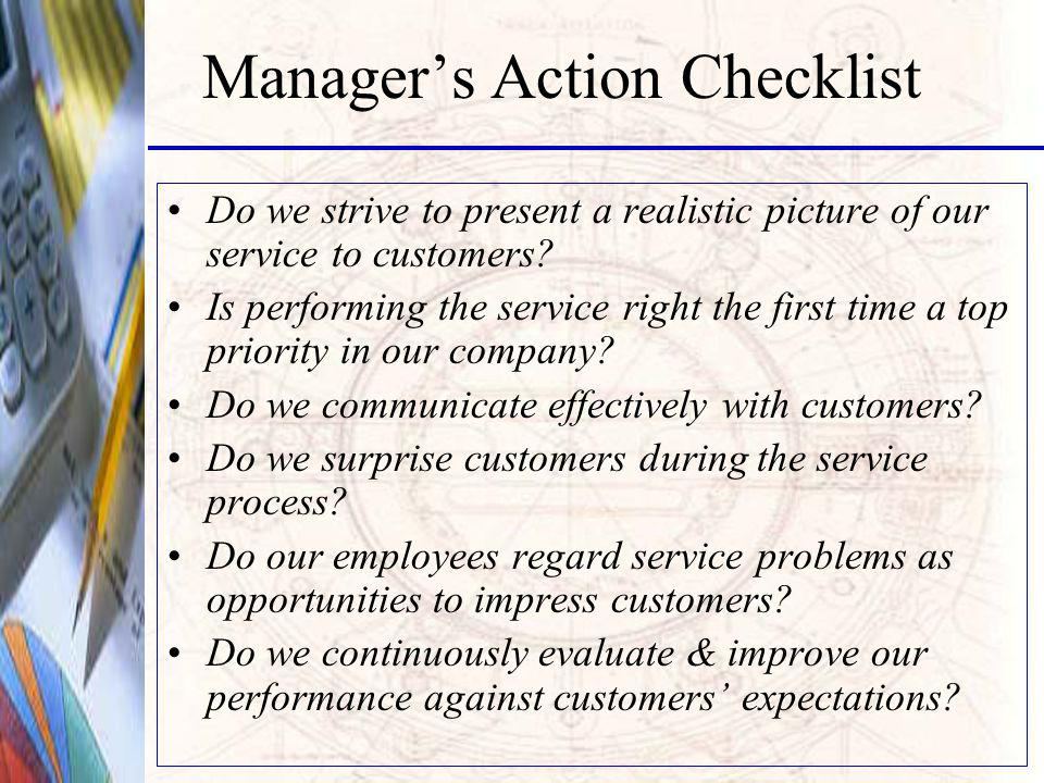 Managers Action Checklist Do we strive to present a realistic picture of our service to customers.