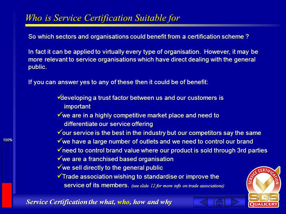 100% Service Certification the what, who, how and why Who is Service Certification Suitable for So which sectors and organisations could benefit from a certification scheme .