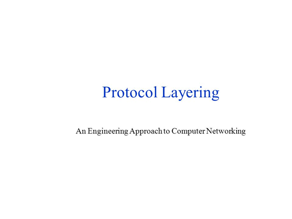 Protocol Layering An Engineering Approach to Computer Networking