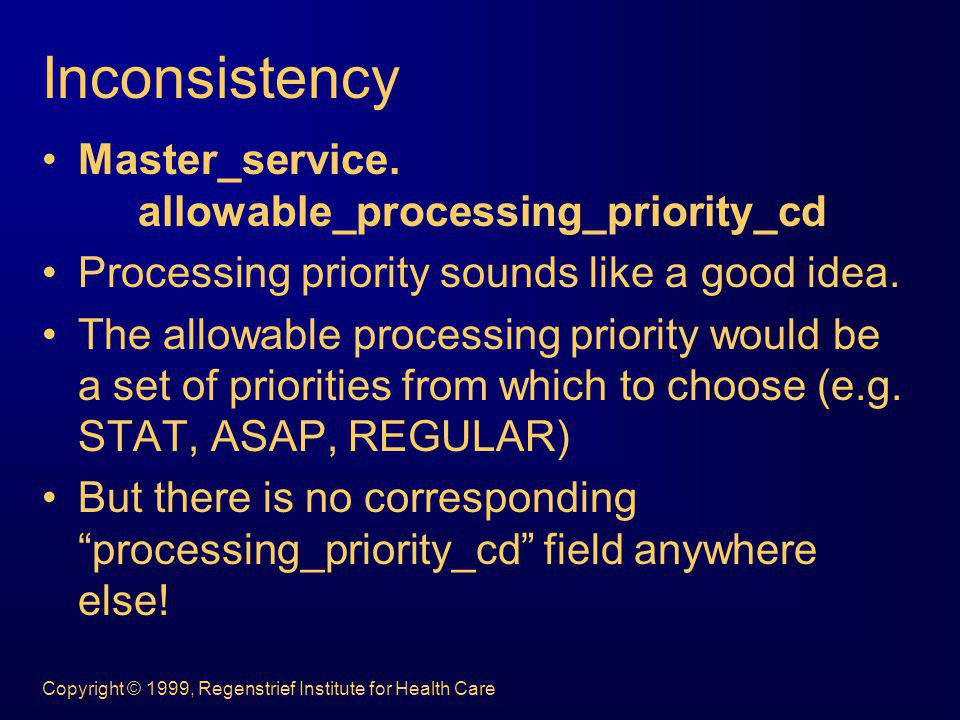 Copyright © 1999, Regenstrief Institute for Health Care Inconsistency Master_service. allowable_processing_priority_cd Processing priority sounds like