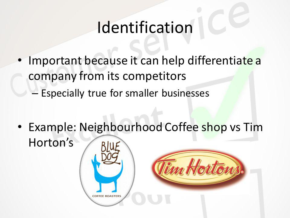 Identification Important because it can help differentiate a company from its competitors – Especially true for smaller businesses Example: Neighbourh