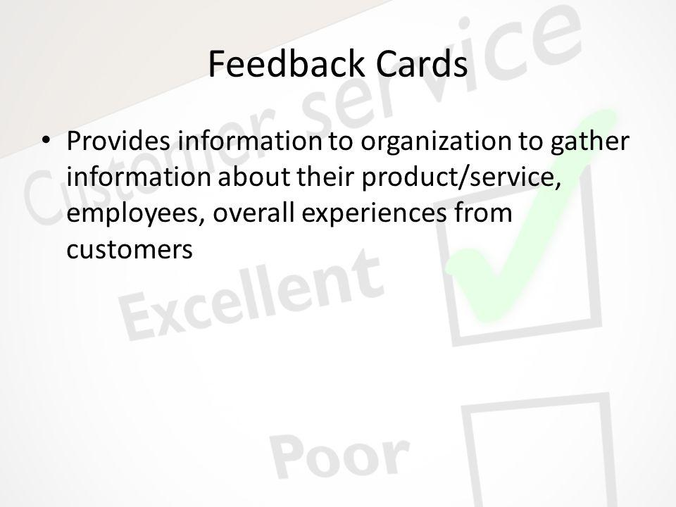 Feedback Cards Provides information to organization to gather information about their product/service, employees, overall experiences from customers