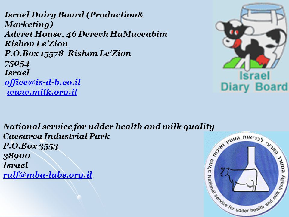 National service for udder health and milk quality Caesarea Industrial Park P.O.Box 3553 38900 Israel ralf@mba-labs.org.il Israel Dairy Board (Product