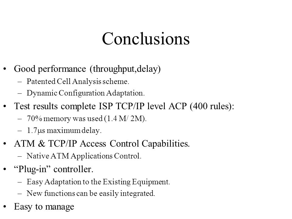 Conclusions Good performance (throughput,delay) –Patented Cell Analysis scheme.