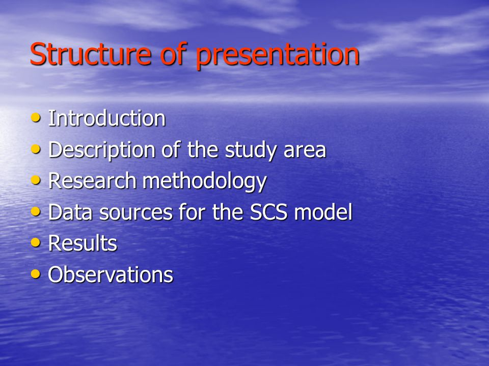Structure of presentation Introduction Introduction Description of the study area Description of the study area Research methodology Research methodology Data sources for the SCS model Data sources for the SCS model Results Results Observations Observations