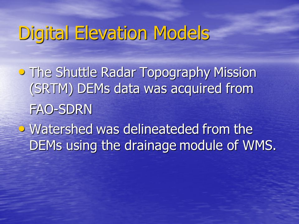 Digital Elevation Models The Shuttle Radar Topography Mission (SRTM) DEMs data was acquired from FAO-SDRN The Shuttle Radar Topography Mission (SRTM)