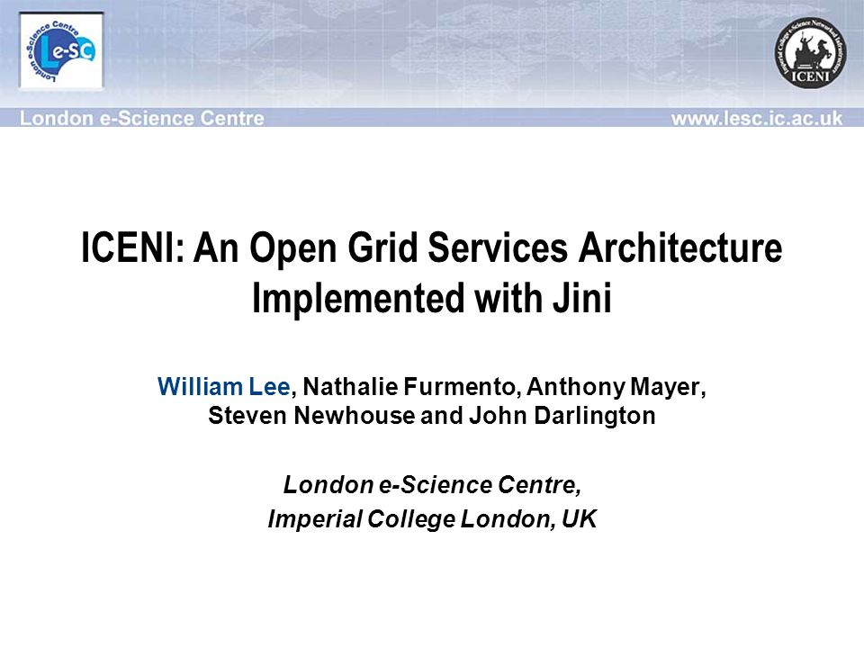 A Day in the Life of an ICENI Service File ResourceComputational Resource Computational Resource Computational Resource jini://physics.ic Domain manager jini://computing.ic Domain manager File Service jini://public.ic