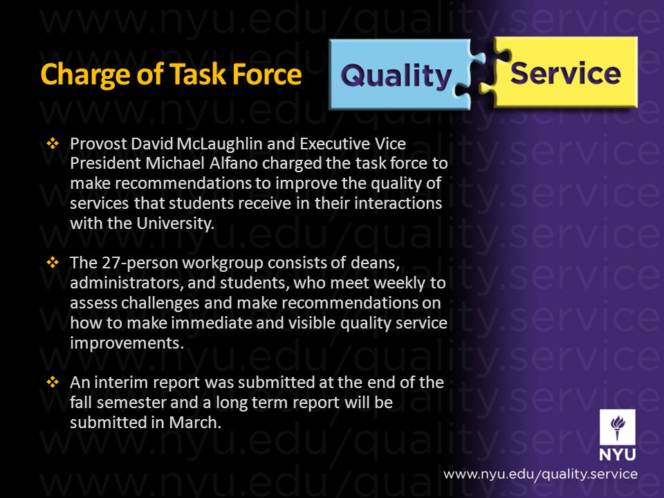 Charge of Task Force Provost David McLaughlin and Executive Vice President Michael Alfano charged the task force to make recommendations to improve the quality of services that students receive in their interactions with the University.