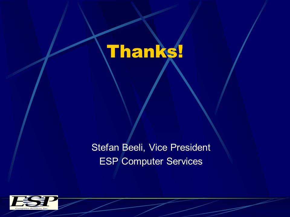 Thanks! Stefan Beeli, Vice President ESP Computer Services