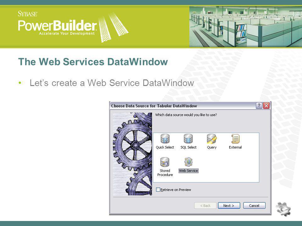 The Web Services DataWindow Lets create a Web Service DataWindow