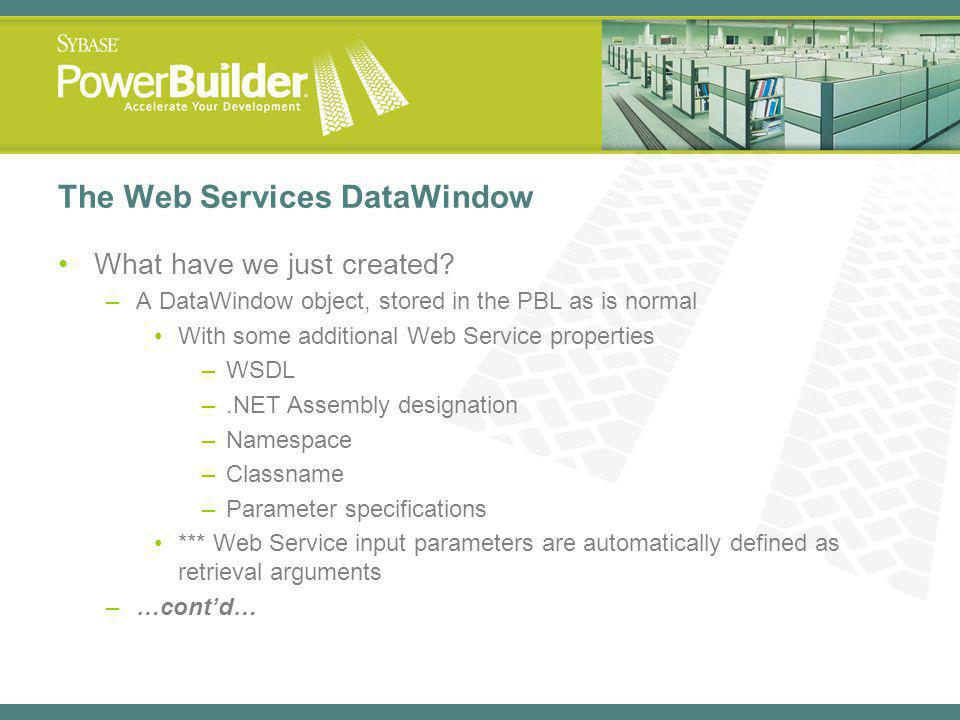 The Web Services DataWindow What have we just created.