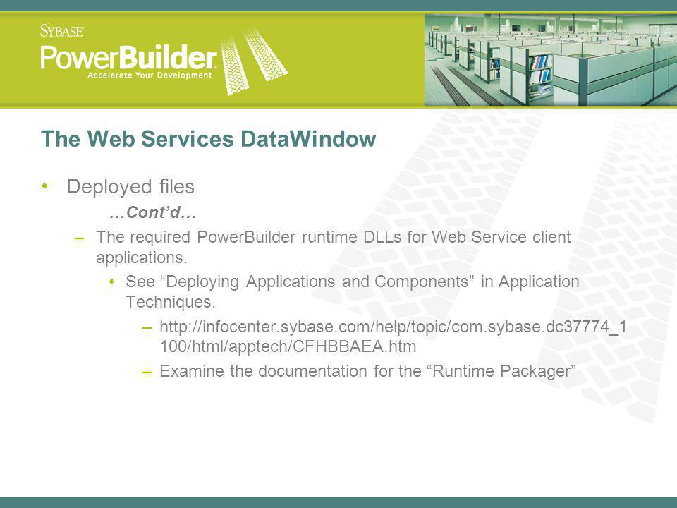 The Web Services DataWindow Deployed files …Contd… –The required PowerBuilder runtime DLLs for Web Service client applications.