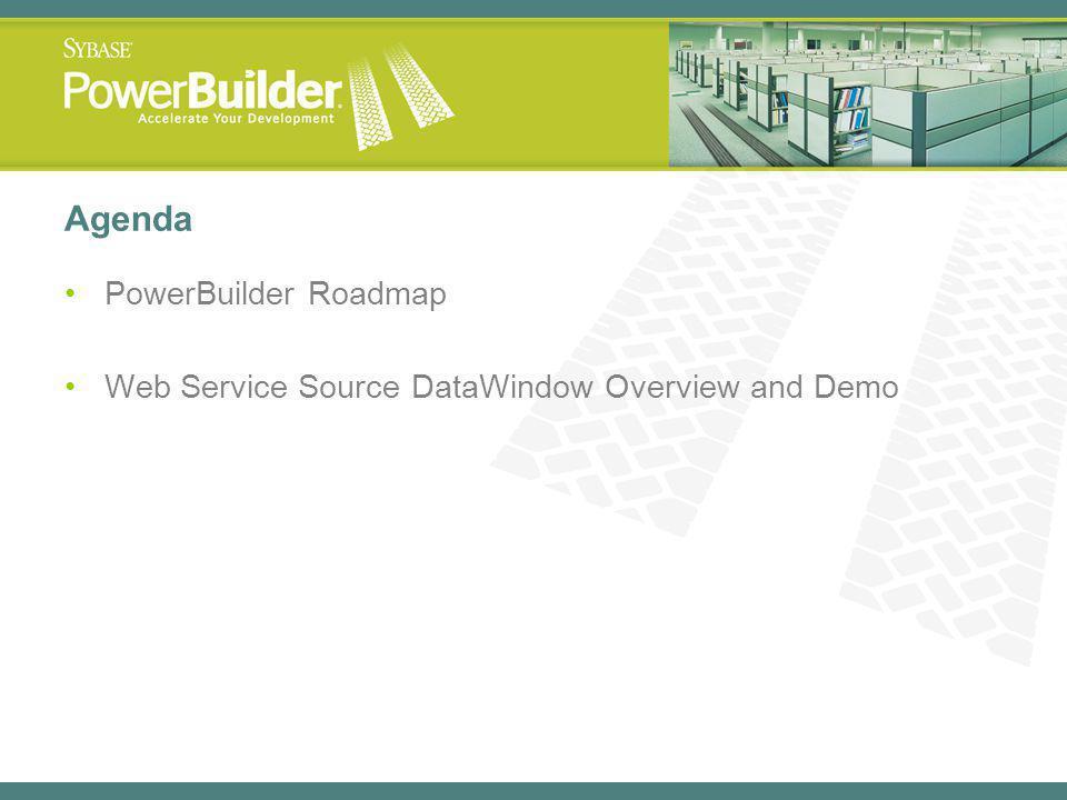 Agenda PowerBuilder Roadmap Web Service Source DataWindow Overview and Demo