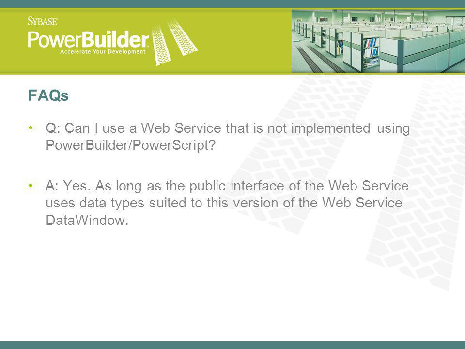 FAQs Q: Can I use a Web Service that is not implemented using PowerBuilder/PowerScript.