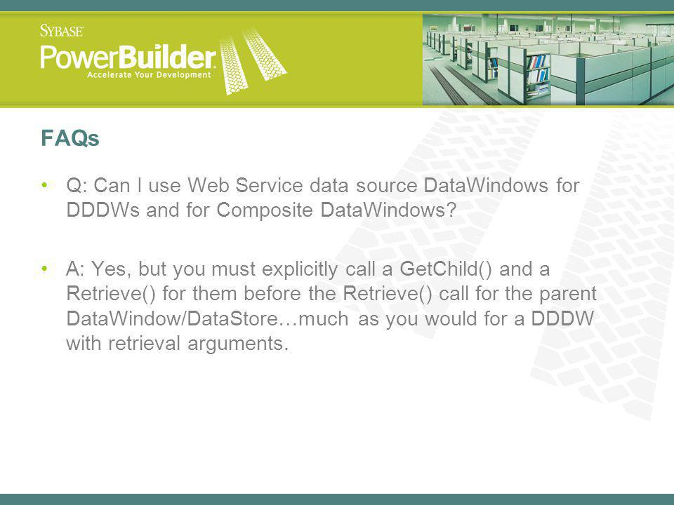FAQs Q: Can I use Web Service data source DataWindows for DDDWs and for Composite DataWindows.