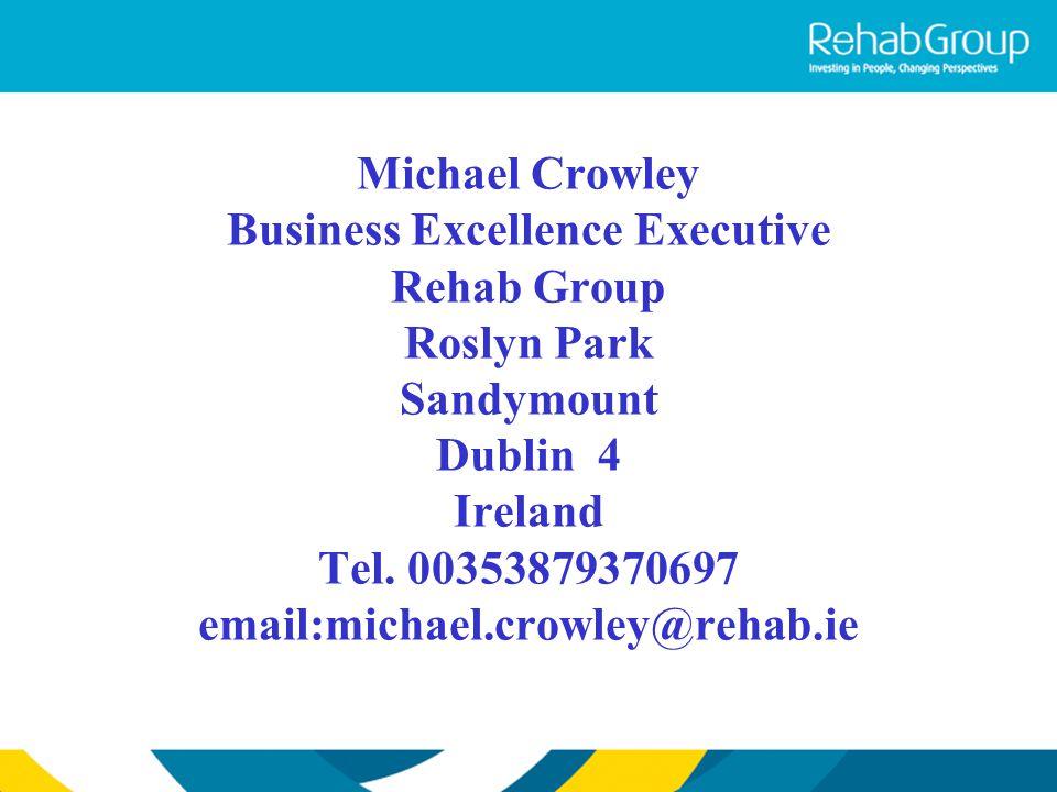 Michael Crowley Business Excellence Executive Rehab Group Roslyn Park Sandymount Dublin 4 Ireland Tel. 00353879370697 email:michael.crowley@rehab.ie