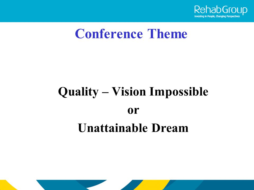 Conference Theme Quality – Vision Impossible or Unattainable Dream