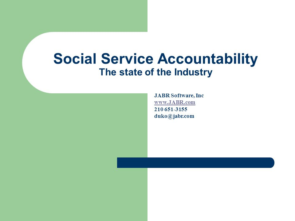 Social Service Accountability The state of the Industry JABR Software, Inc www.JABR.com 210 651-3155 duko@jabr.com