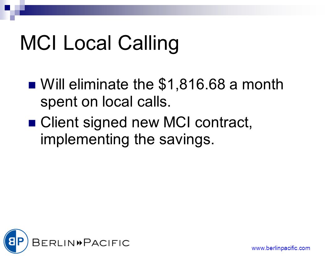 www.berlinpacific.com MCI Local Calling Will eliminate the $1,816.68 a month spent on local calls.