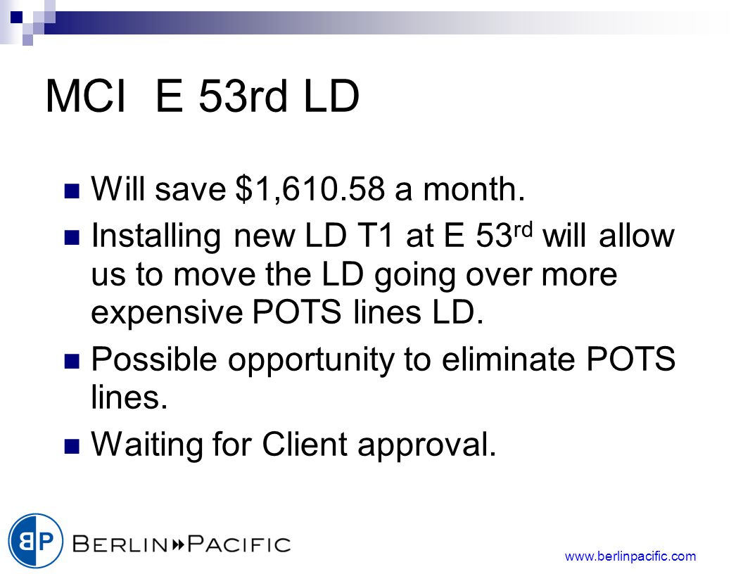 www.berlinpacific.com MCI E 53rd LD Will save $1,610.58 a month.