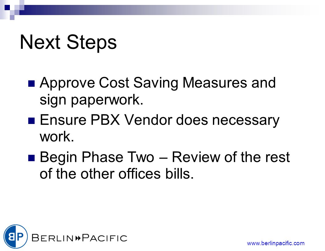 www.berlinpacific.com Next Steps Approve Cost Saving Measures and sign paperwork.