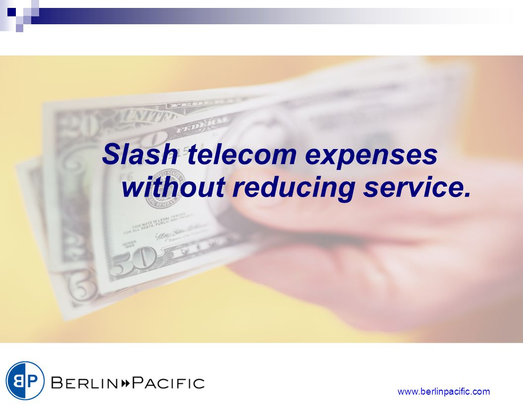www.berlinpacific.com Slash telecom expenses without reducing service.