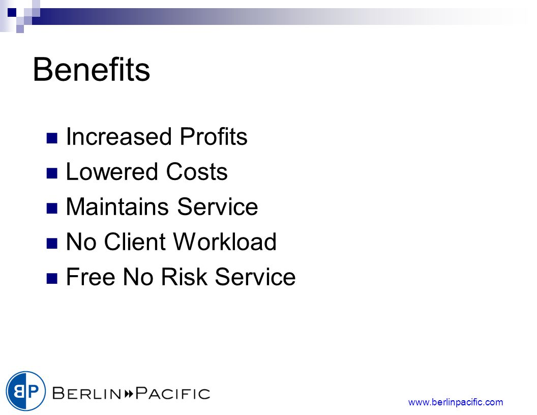 Benefits Increased Profits Lowered Costs Maintains Service No Client Workload Free No Risk Service