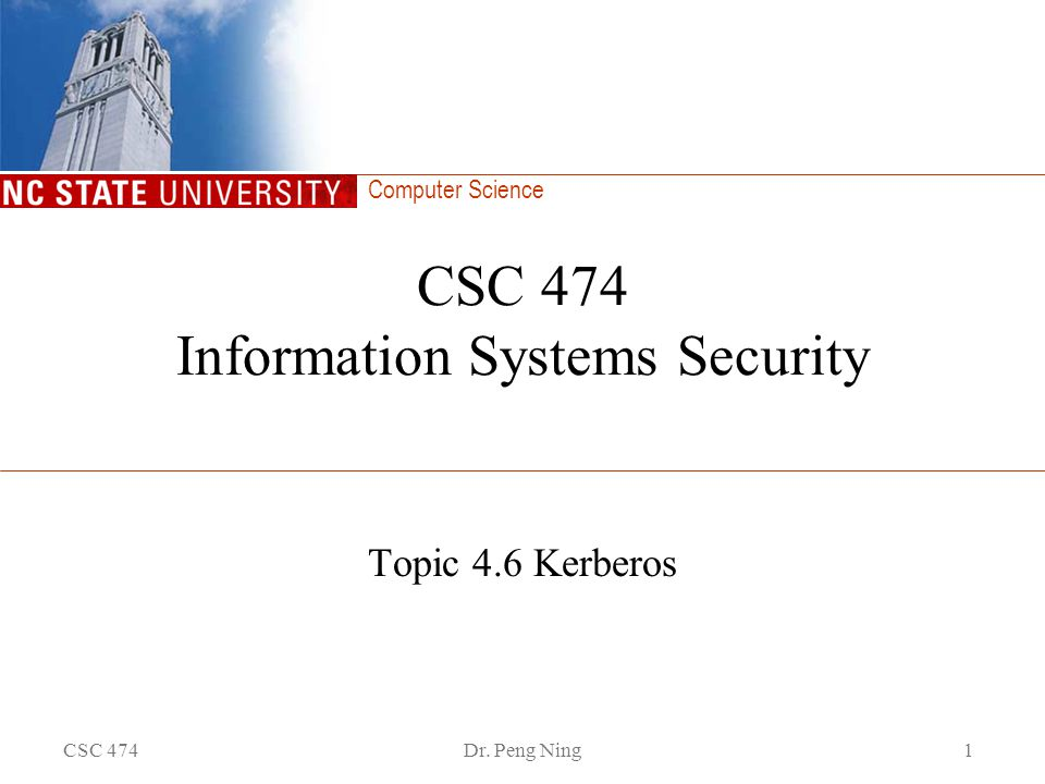 Computer Science CSC 474Dr. Peng Ning1 CSC 474 Information Systems Security Topic 4.6 Kerberos