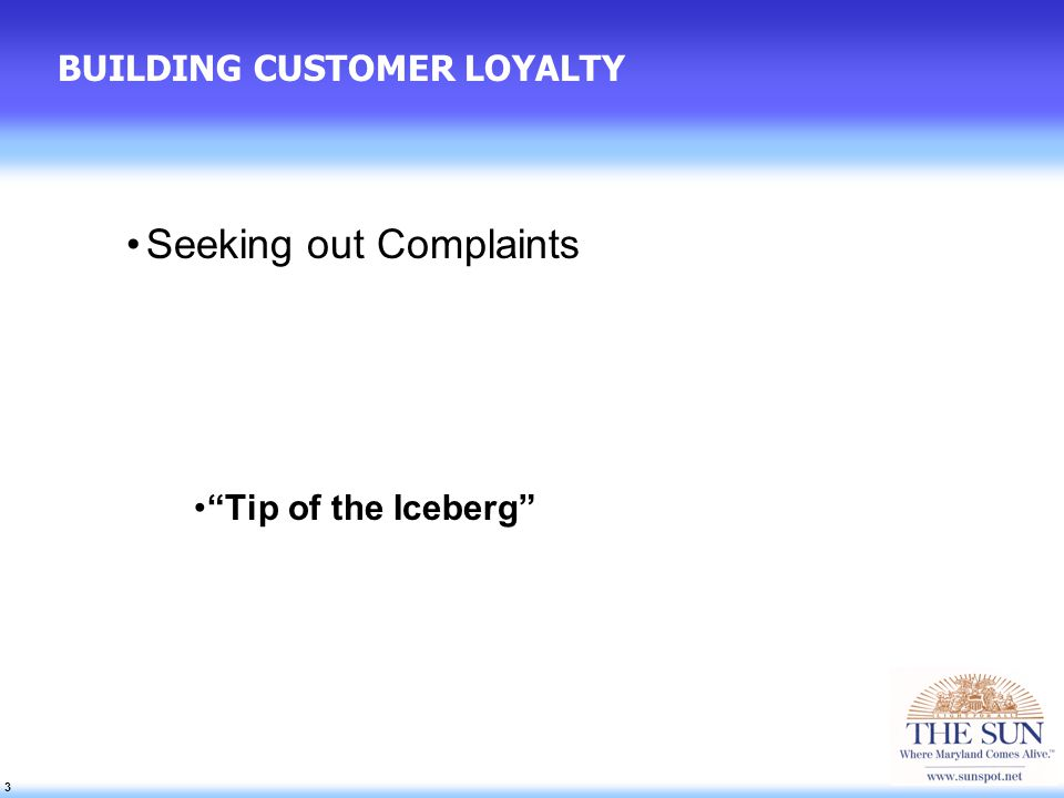 3 3 3 BUILDING CUSTOMER LOYALTY Seeking out Complaints Tip of the Iceberg