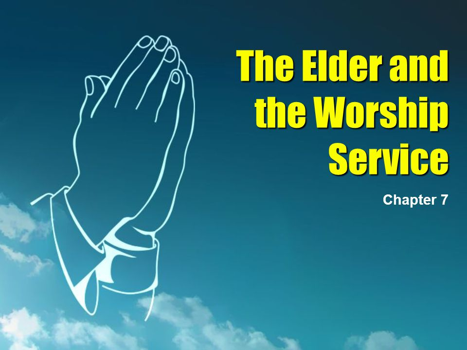 The Elder and the Worship Service Chapter 7