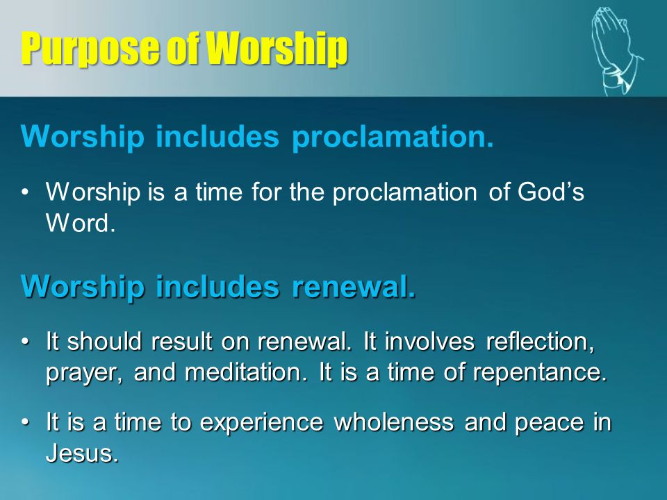 Worship includes proclamation.Worship is a time for the proclamation of Gods Word.