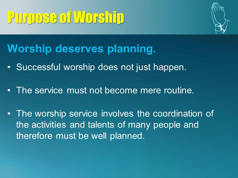 Worship deserves planning. Successful worship does not just happen. The service must not become mere routine. The worship service involves the coordin