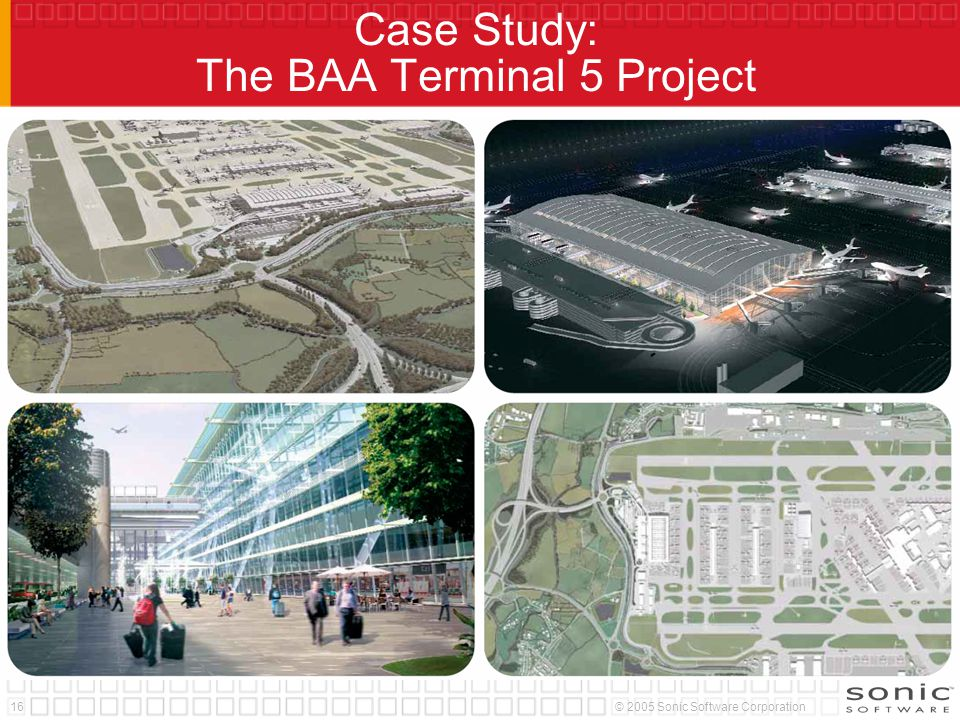 16© 2005 Sonic Software Corporation Case Study: The BAA Terminal 5 Project