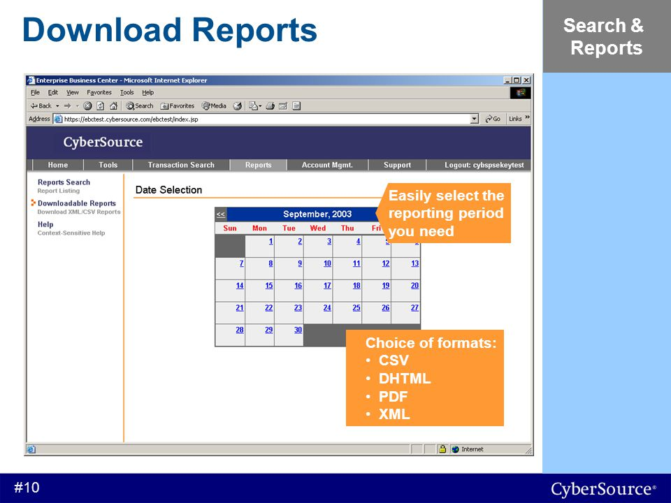 #10 Download Reports Search & Reports Choice of formats: CSV DHTML PDF XML Easily select the reporting period you need