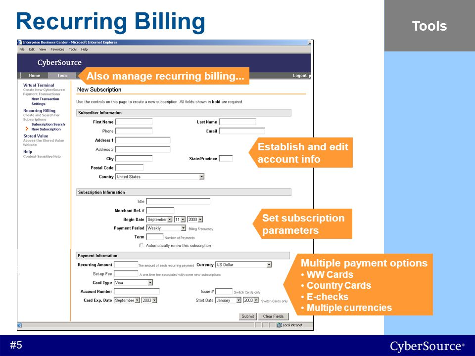 #5 Recurring Billing Tools Set subscription parameters Multiple payment options WW Cards Country Cards E-checks Multiple currencies Establish and edit account info Also manage recurring billing...