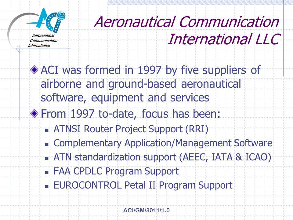 ACI/GM/3011/1.0 Presentation Overview Aeronautical Communication International LLC Who is ACI and what do we do.
